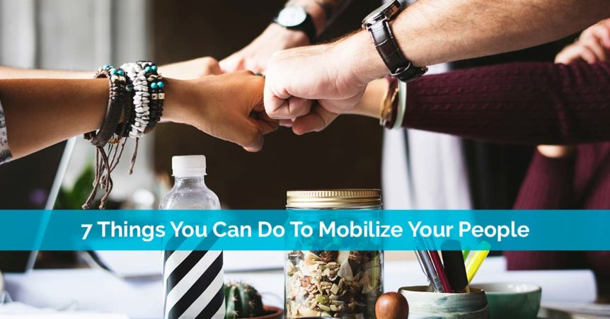 7 Things You Can Do To Mobilize Your People