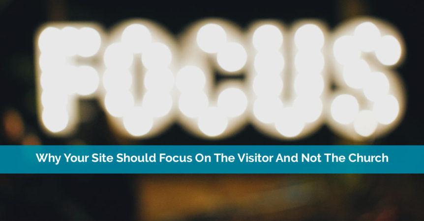 Why Your Site Should Focus On The Visitor And Not The Church