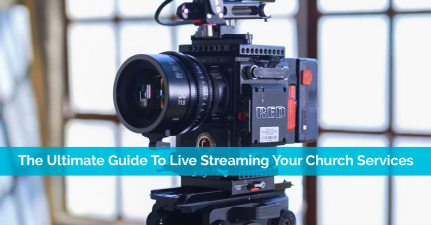 The Ultimate Guide To Live Streaming Your Church Services