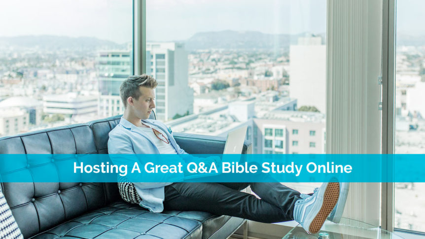 Hosting A Great Q&A Bible Study Online